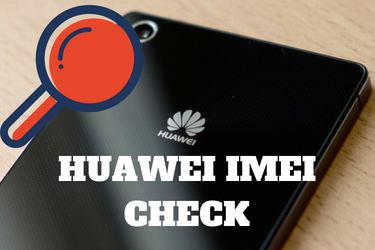 Why use a HUAWEI IMEI Check Tool and how it works