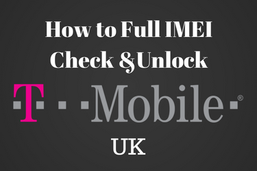 T-Mobile UK Full IMEI Check - How to Carrier Unlock a T-mobile device