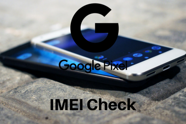 Google Pixel IMEI Check Tools | Use the best IMEI Checker of 2018